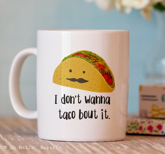 Funny Coffee Mug I Don 39 T Wanna Taco Bout It Mug Unique