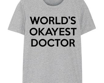 Doctor T-Shirt, gift for doctor, World's Okayest Doctor - 161