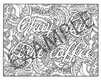 Okay, but first coffee Printable Adult Coloring Book Page instant downloadable jpg and pdf files
