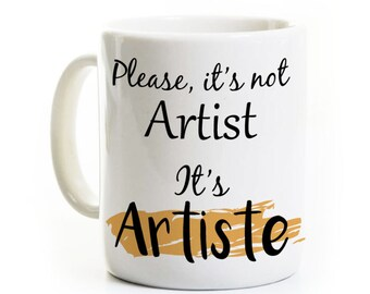 Funny Artist Coffee Mug Gift - It's Not Artist It's Artiste - Painter Sculptor Potter