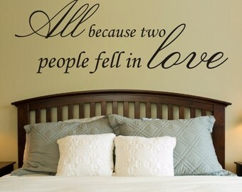 """Vinyl Wall Decal - """"All because two people fell in love"""""""