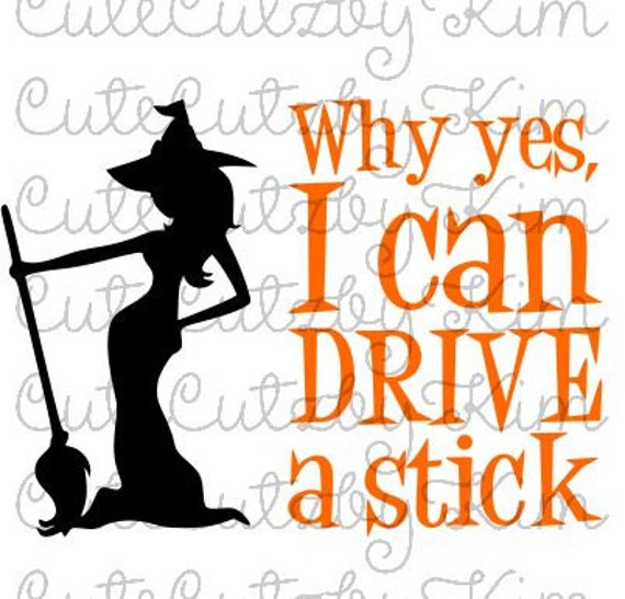Why Yes I Can Drive A Stick Halloween SVG Cricut By