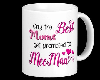 MeeMaw Mug - Only the best Moms get promoted to MeeMaw! Birth Announcement