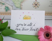 You're all I can taco 'bout | Punny Love card | Custom Calligraphed Card | 3.5x5""