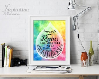 Watercolor Quote Art, Motivational Quotes, Inspirational Quotes, Without the rain there would be no rainbows
