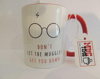 Harry Potter Mug - Don't let the muggles get you down - Funny - Quote - Gift