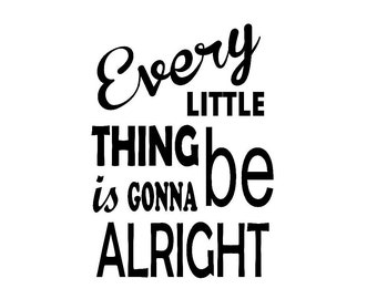 Every little thing is gonna be alright decal 12x12