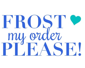 ADD ON: Frost my Order, Frosting, Add on, Order