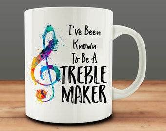 Music Gift, Music Teacher Gift Idea, I've Been Known to Be A Treble Maker Mug, Funny Music Mug (M845-rts)