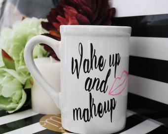 coffee mug, makeup, cute coffee mug, gift for her cute mugs, mug with sayings, cute quote mug, quote coffee mug, funny coffee mug, funny mug