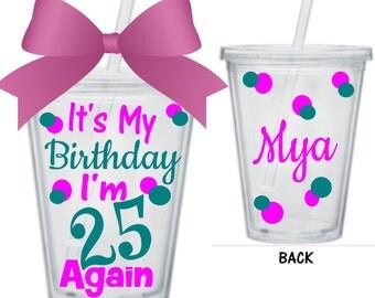 25 Again Birthday Tumblers/Custom Tumbler/Birthday Gift/Birthday Tumbler/Birthday Girl