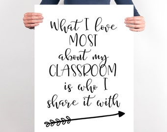 Teacher Classroom PRINTABLE Quote Poster What I love most about my classroom is who I share it with Poster Wall Decor New Teacher Gift