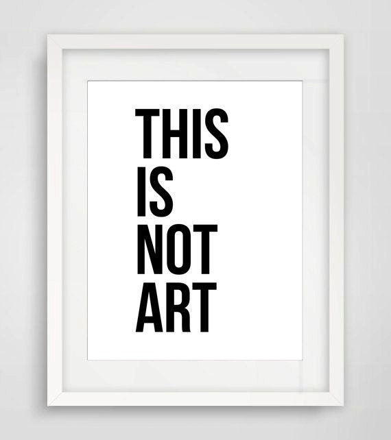 """Items Similar To Printable Art """"This Is Not Art"""", Quote"""