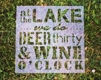 At the Lake we do Beer Thirty and Wine O'Clock | Reusable Stencils |  Custom Stencil | Custom Stencils |Ready to use | Get Ready to Paint! |
