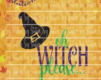 Oh Witch Please Halloween SVG Instant Download Digital Vector Cut File Silhouette Cricut