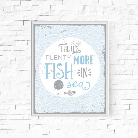 Printable there 39 s plenty more fish in the sea print for Plenty more fish