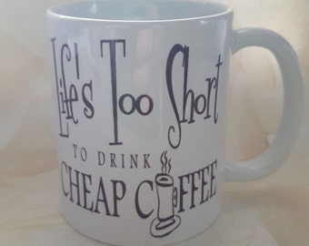 life's to short to drink cheap coffee mug