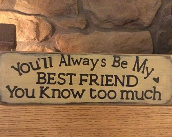 You'll Always Be My Best Friend You Know Too Much Wood Message Sign, Message Block, Man Cave, Funny Sign, Wood Sign, Farmhouse, Friendship