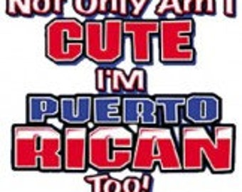 Not Only Am I Cute I'm Puerto Rican Too Tee Shirt