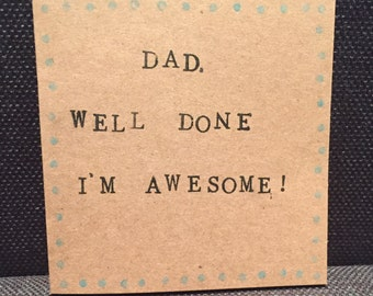 Dad Well Done I'm Awesome Handmade Card