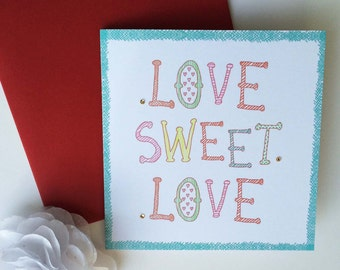 Love Sweet Love, original art card, greeting card, typography, hand lettering, loved one, multicoloured, quote