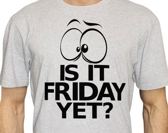Is it Friday Yet? T Shirt