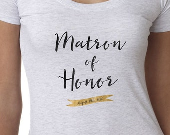 Matron of Honor gift - t-shirt, personalized with a wedding date