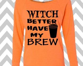 Witch Better Have My Brew Sweatshirt Oversized 3/4 Sleeve Sweatshirt Halloween Party Costume Shirt Funny Halloween Sweatshirt Coffee Shirt