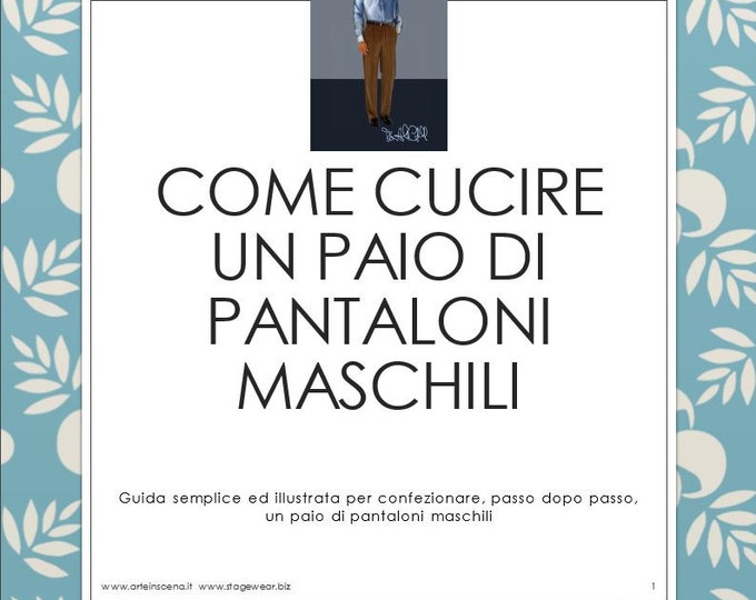 Men's trousers, tutorial in Italian, plus 3 bilingual patterns (italian/english)