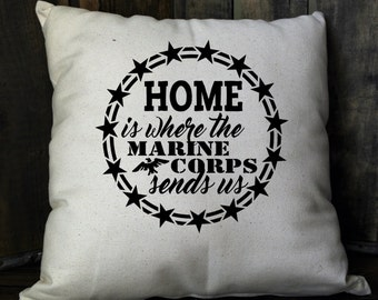 Marine Pillow - Military Pillow - Home is Where The Marine Corps Sends Us - Patriotic Pillow - Military Throw Pillow - Marine Corps Pillow