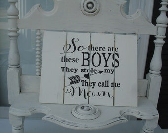 Boys Sign *Chalk Paint*So there are these boys*They stole my heart*They call me mom*Wood*Great