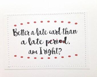 Hilarious handmade card. Better a late birthday card than a late period.