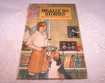 Vintage Childrens Hardcover Book, Really So Stories by Elizabeth Gordon, 1924, P F Volland First Edition, Color Illustrations, collectible
