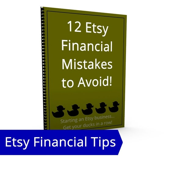 12 Etsy Financial Mistakes to Avoid - IRS Tax Rules, Financial Records, Pricing, Cash Flow, Budgets, Business Plans, Diversified Sales Legal