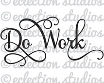 Do Work word art phrase using Samantha fancy script type font SVG,EPS, DXF, jpg, and png vector cutting file for silhouette or cricut