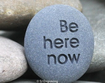 Engraved message stone for family and friend- Be here now - inspirational gift