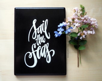 Sail the Seas - Custom Hand Lettered Wood Sign - Modern Rustic Home Decor - Hand Painted Modern Calligraphy