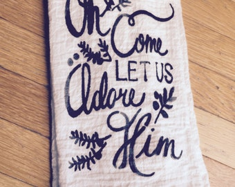 Flour sack towel ~ Oh come let us adore him ~ tea towel ~ kitchen towel ~ multiple color options Christmas