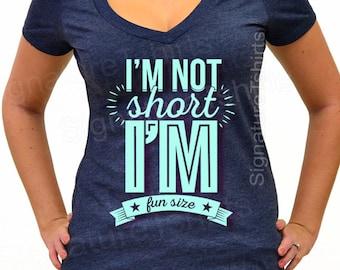 I'm not short I'm fun size tee- Valentine's day gift - funny gift for sister - sister gift tshirt - Birthday Gift - Soft V neck Womens shirt