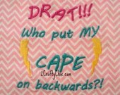 Drat Who put my Cape on Backwards Pink Embroidered Bib with Velcro Closure for Babies and Toddlers