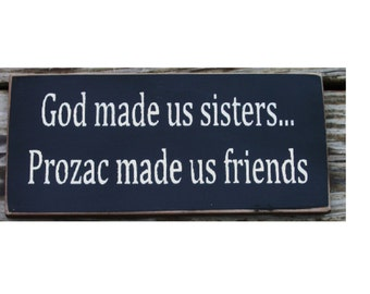 God made us sisters prozac made us friends wood sign