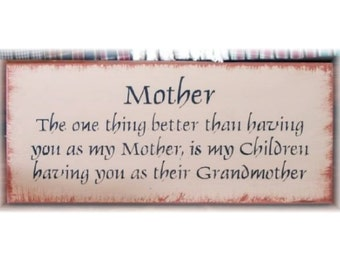 Mother the one thing better than having you as my Mother... primitive wood sign
