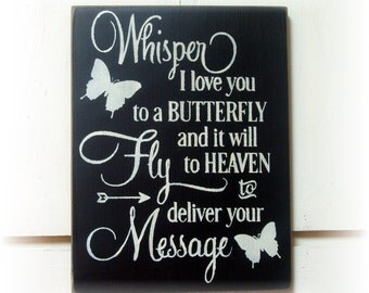 Whisper I love you to a butterfly and it will fly to heaven to deliver yourt message wood sign