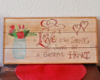 SUMMER SALE - Handmade Recycled Pallet Wood Sign, Inspirational  Wall Art - Love Is The Song Sung By A Grateful Heart - Romantic Home Decor