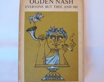 Ogden Nash Everyone But Thee and Me 1957 copyright 1962 printing Mid Century Humor Poetry Silly Poems Family Situation Verse