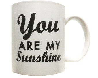 You are my sunshine- White with black Text