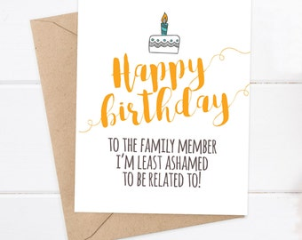 Funny Birthday - Sister Birthday - Brother Birthday - Funny Card  - Happy Birthday to the family member I'm least ashamed to be related to