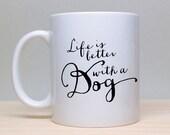 Life Better with a Dog Mug, Funny Mug, Dog Coffee Mug, Heart Paw Mug, Cute Mug, 2 sided mug