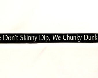 We Don't Skinny Dip We Chunky Dunk - Primitive Country Shelf Sitter, Painted Wood Sign, Skinny Dip Sign, Funny Wood Sign, Fun Summer Sign