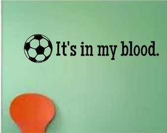 Soccer It's in my blood Vinyl Wall Decal